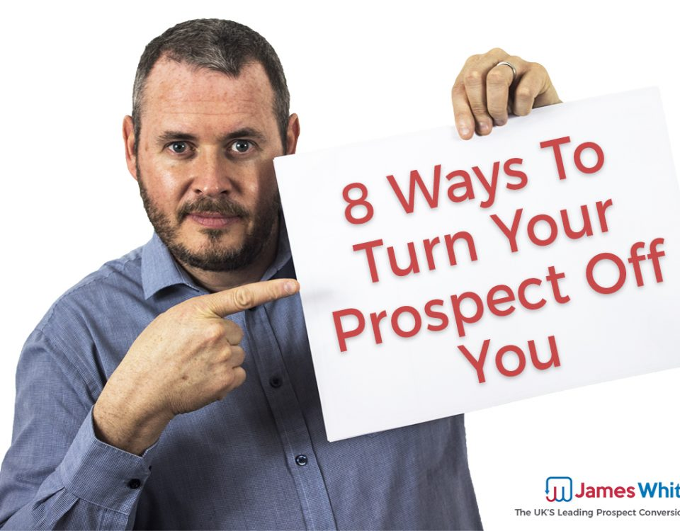 8 Ways To Turn Your Prospect Off You