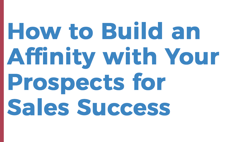 how to build an affinity with your prospects