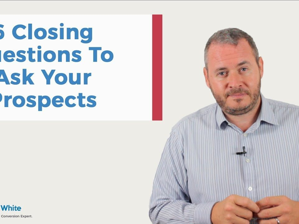 6 Closing Questions to ask Your Prospects